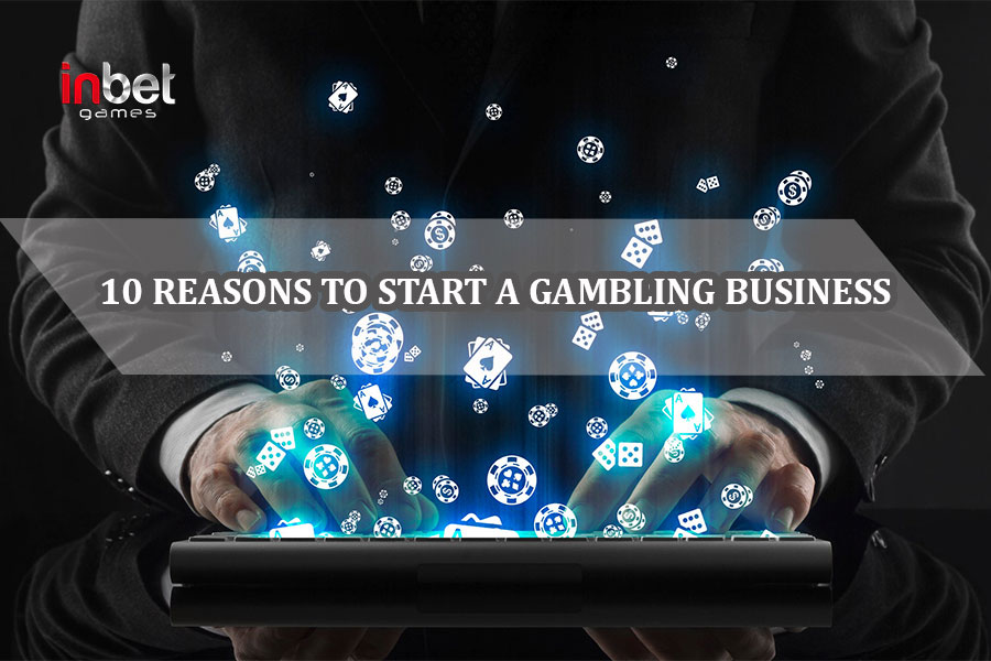 10 main reasons for business setting up in the field of online-gambling