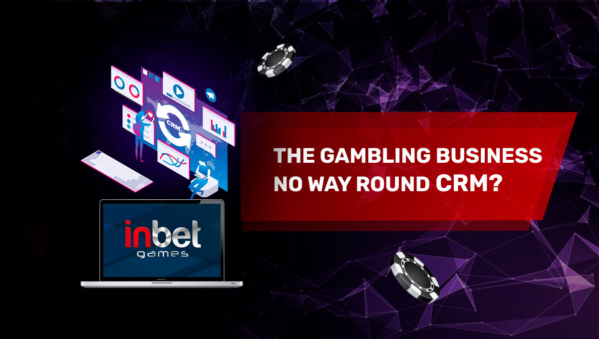 Why Is the Gambling Business No Way Round CRM?