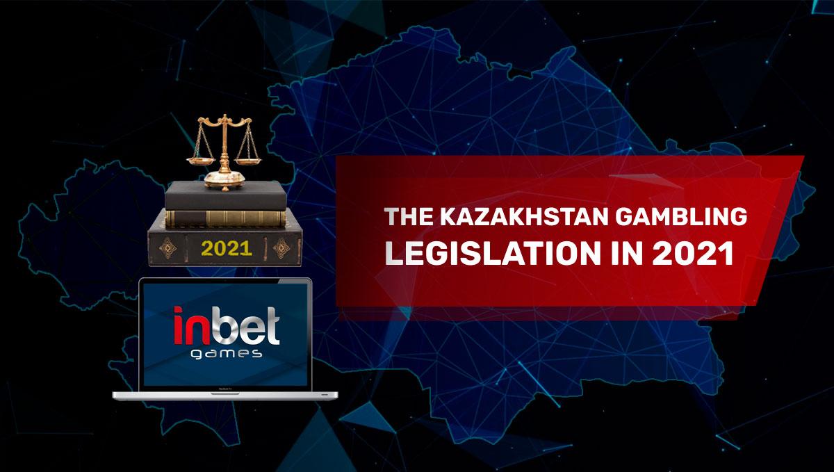 The Kazakhstan gambling legislation in 2021